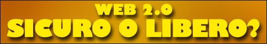 Web 2.0: sicuro o libero?